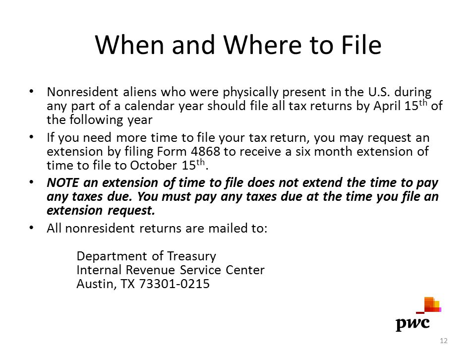 When and Where to File Nonresident aliens who were physically present in the U.S.