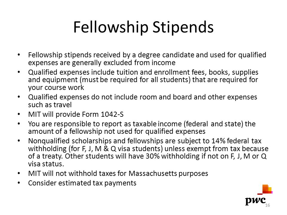 Fellowship Stipends Fellowship stipends received by a degree candidate and used for qualified expenses are generally excluded from income Qualified ex