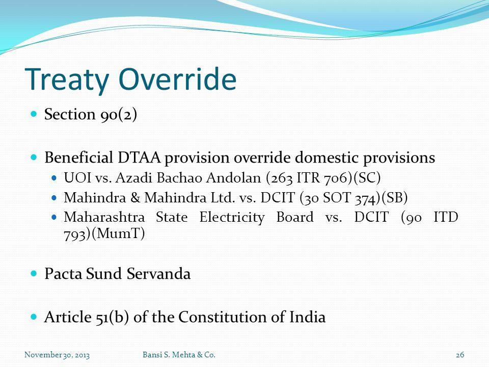 Treaty Override Section 90(2) Beneficial DTAA provision override domestic provisions UOI vs. Azadi Bachao Andolan (263 ITR 706)(SC) Mahindra & Mahindr