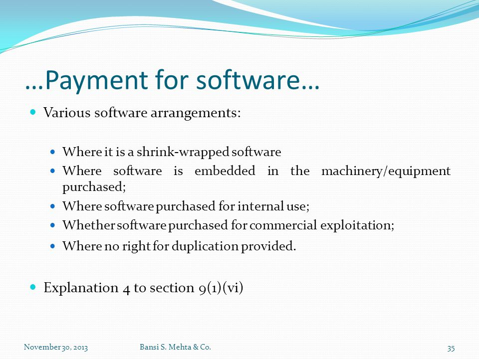 …Payment for software… Various software arrangements: Where it is a shrink-wrapped software Where software is embedded in the machinery/equipment purc