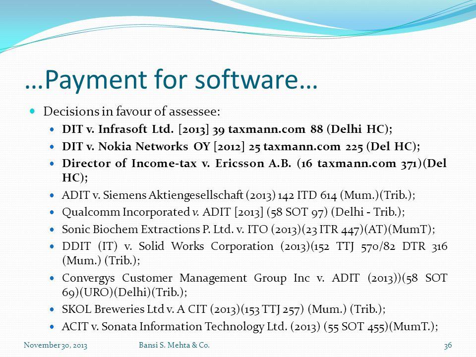 …Payment for software… Decisions in favour of assessee: DIT v. Infrasoft Ltd. [2013] 39 taxmann.com 88 (Delhi HC); DIT v. Nokia Networks OY [2012] 25