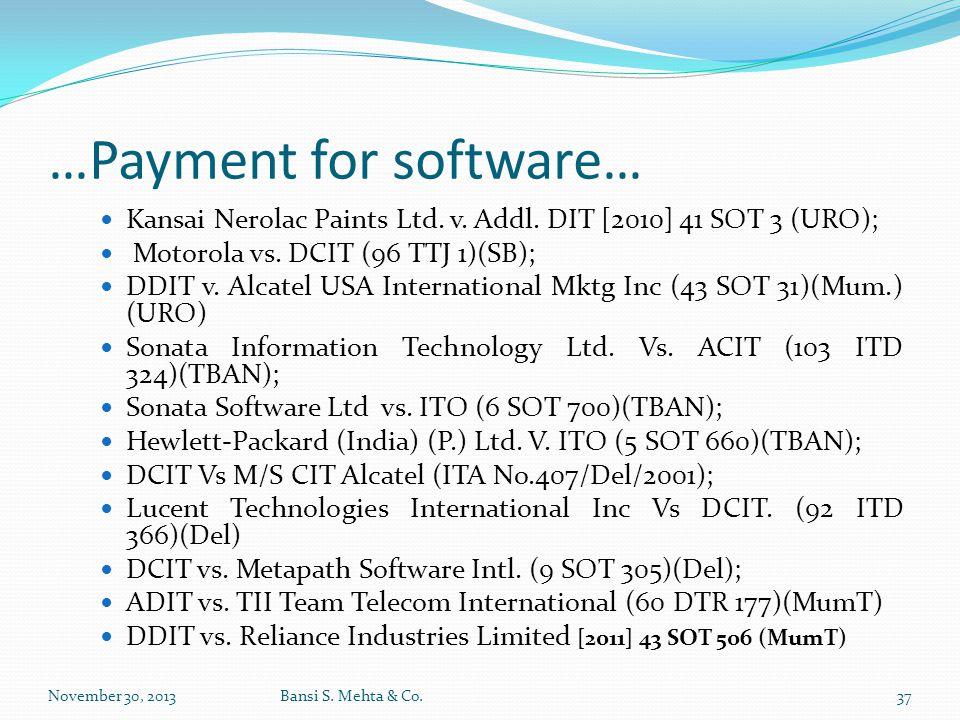 …Payment for software… Kansai Nerolac Paints Ltd. v. Addl. DIT [2010] 41 SOT 3 (URO); Motorola vs. DCIT (96 TTJ 1)(SB); DDIT v. Alcatel USA Internatio