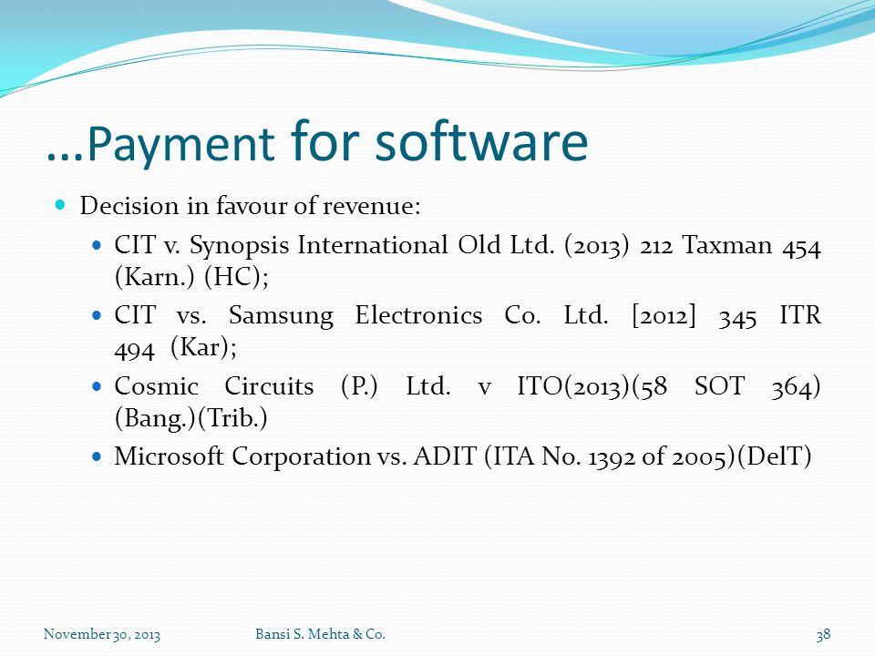 … Payment for software Decision in favour of revenue: CIT v. Synopsis International Old Ltd. (2013) 212 Taxman 454 (Karn.) (HC); CIT vs. Samsung Elect