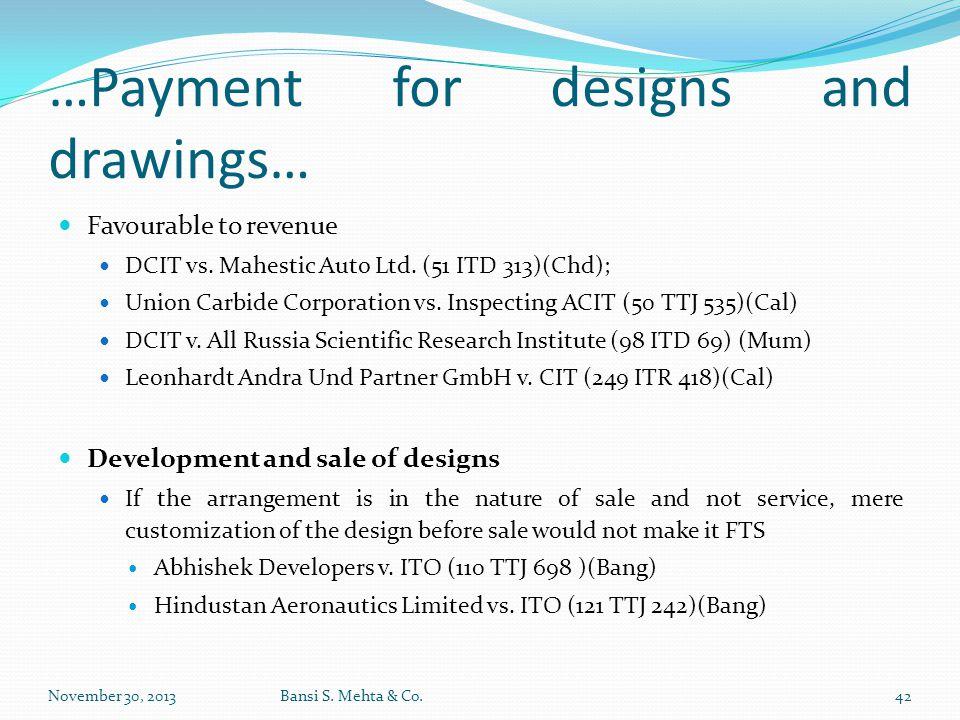 …Payment for designs and drawings… Favourable to revenue DCIT vs. Mahestic Auto Ltd. (51 ITD 313)(Chd); Union Carbide Corporation vs. Inspecting ACIT
