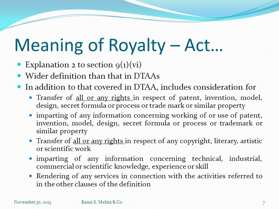 Meaning of Royalty – Act… Explanation 2 to section 9(1)(vi) Wider definition than that in DTAAs In addition to that covered in DTAA, includes consider