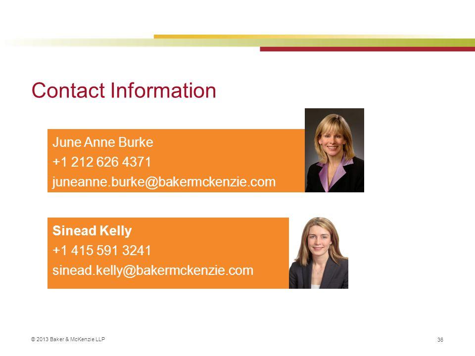 © 2013 Baker & McKenzie LLP Contact Information 36 June Anne Burke +1 212 626 4371 juneanne.burke@bakermckenzie.com Sinead Kelly +1 415 591 3241 sinead.kelly@bakermckenzie.com