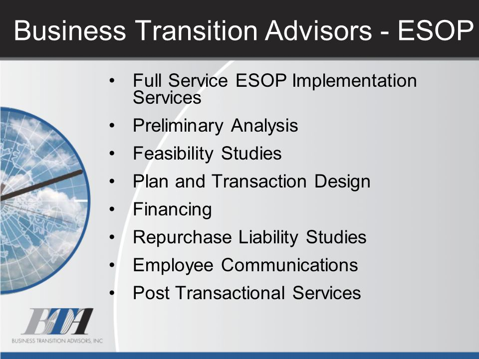 Business Transition Advisors - ESOP Full Service ESOP Implementation Services Preliminary Analysis Feasibility Studies Plan and Transaction Design Fin