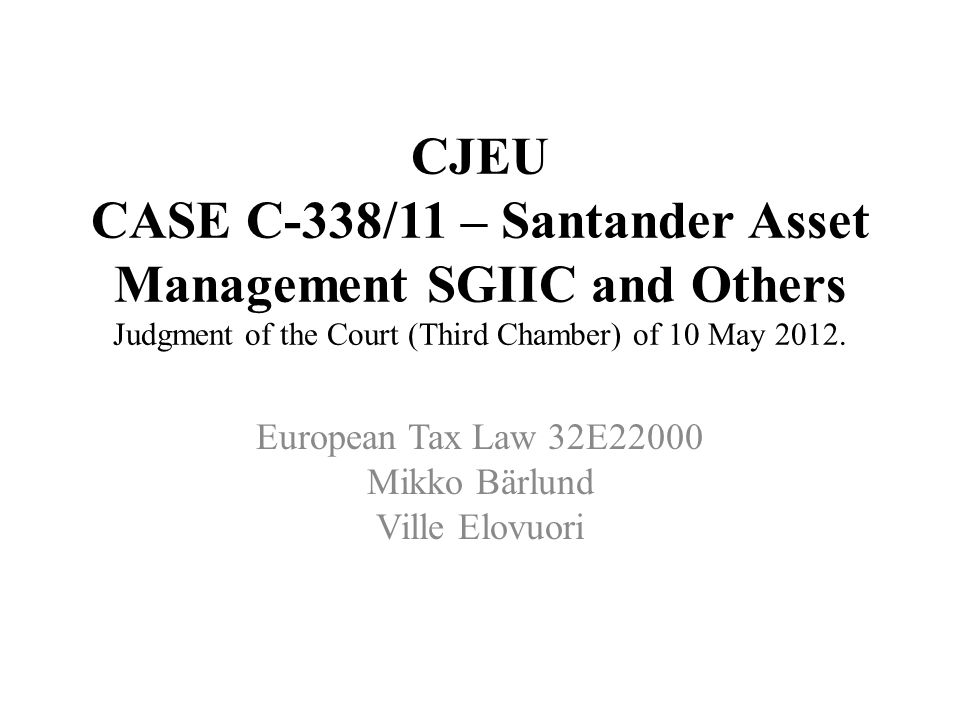 CJEU CASE C-338/11 – Santander Asset Management SGIIC and Others Judgment of the Court (Third Chamber) of 10 May 2012.