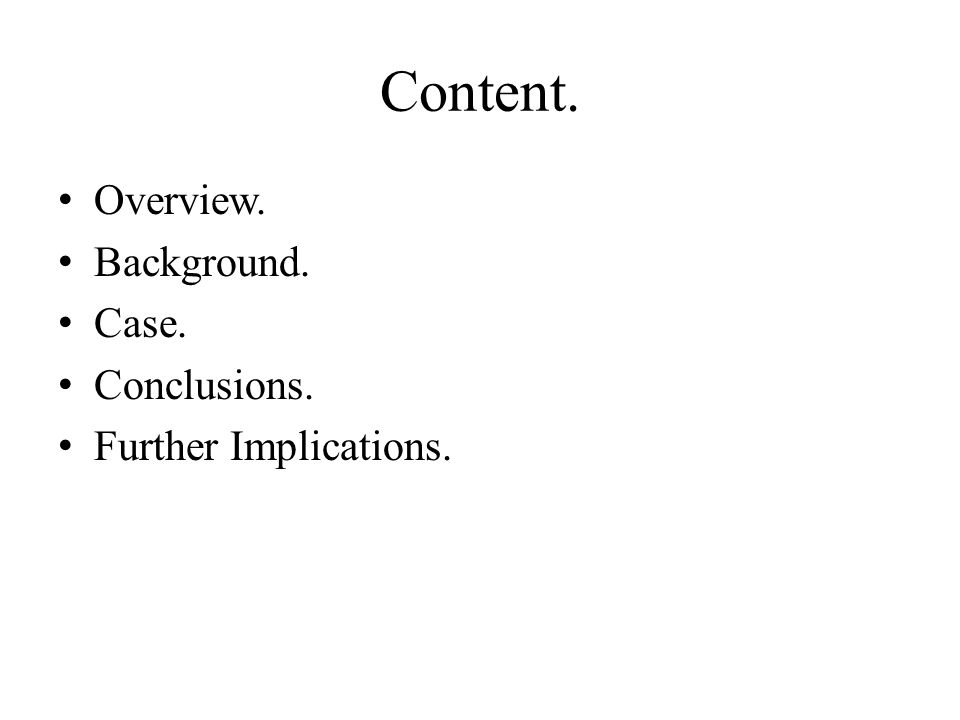 Content. Overview. Background. Case. Conclusions. Further Implications.