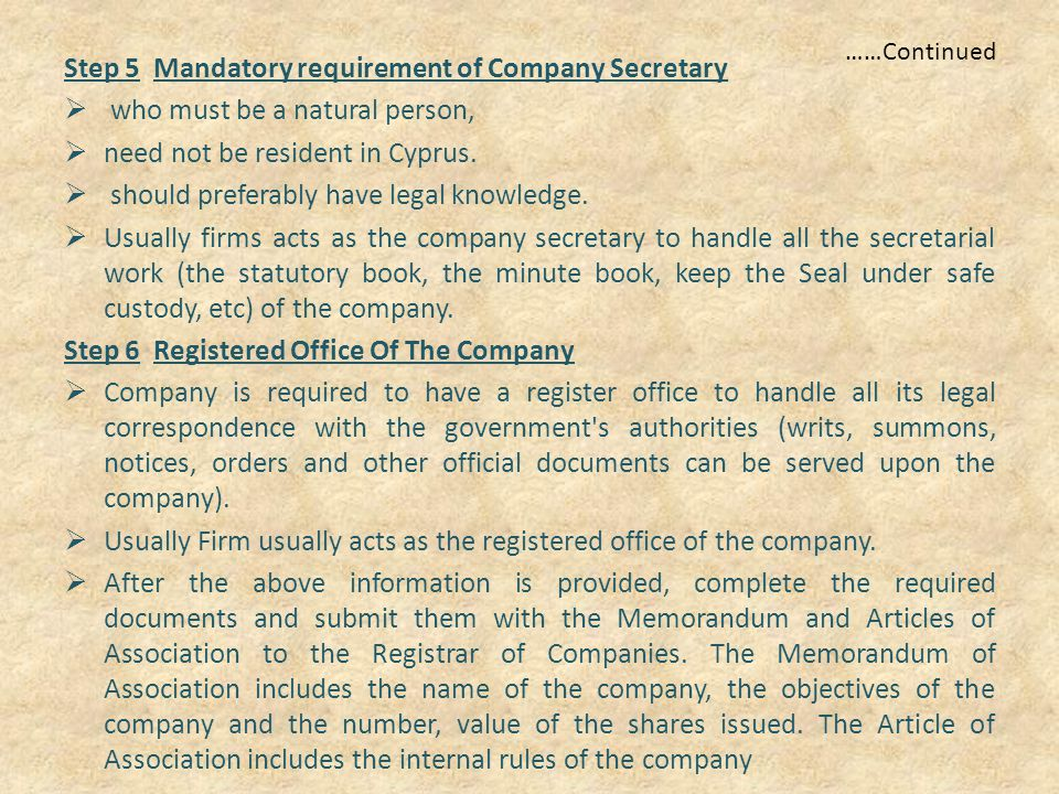 ……Continued Step 5 Mandatory requirement of Company Secretary  who must be a natural person,  need not be resident in Cyprus.