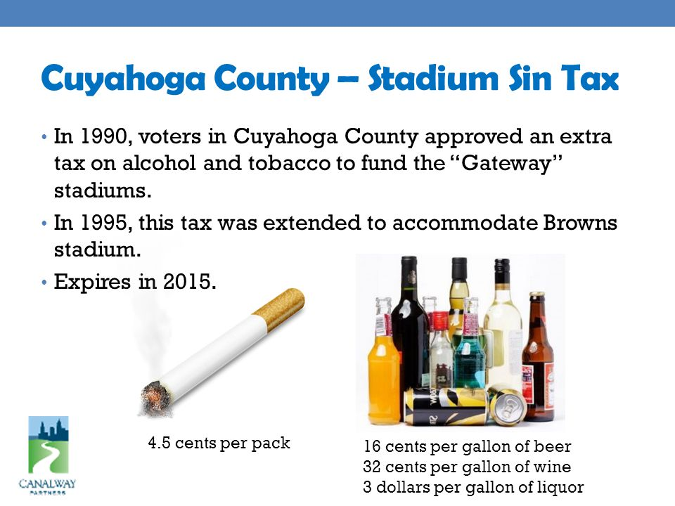 Cuyahoga County – Stadium Sin Tax In 1990, voters in Cuyahoga County approved an extra tax on alcohol and tobacco to fund the Gateway stadiums.