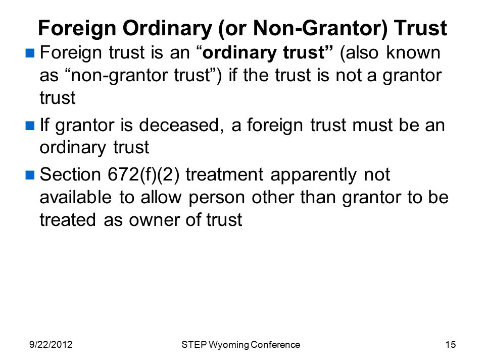 """Foreign Ordinary (or Non-Grantor) Trust Foreign trust is an """"ordinary trust"""" (also known as """"non-grantor trust"""") if the trust is not a grantor trust I"""