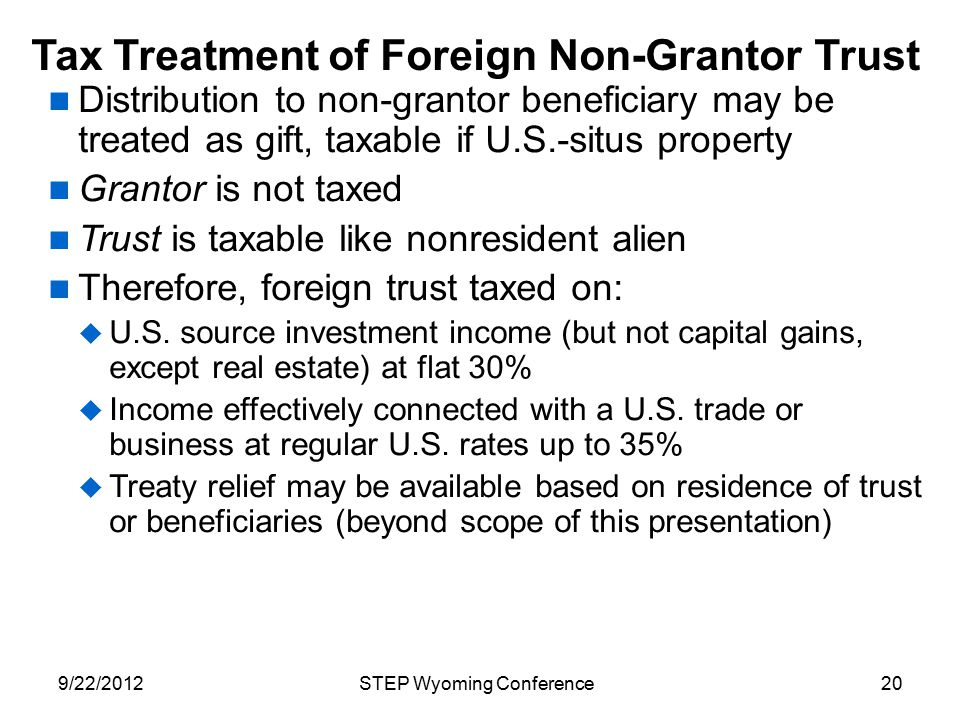 Tax Treatment of Foreign Non-Grantor Trust Distribution to non-grantor beneficiary may be treated as gift, taxable if U.S.-situs property Grantor is n