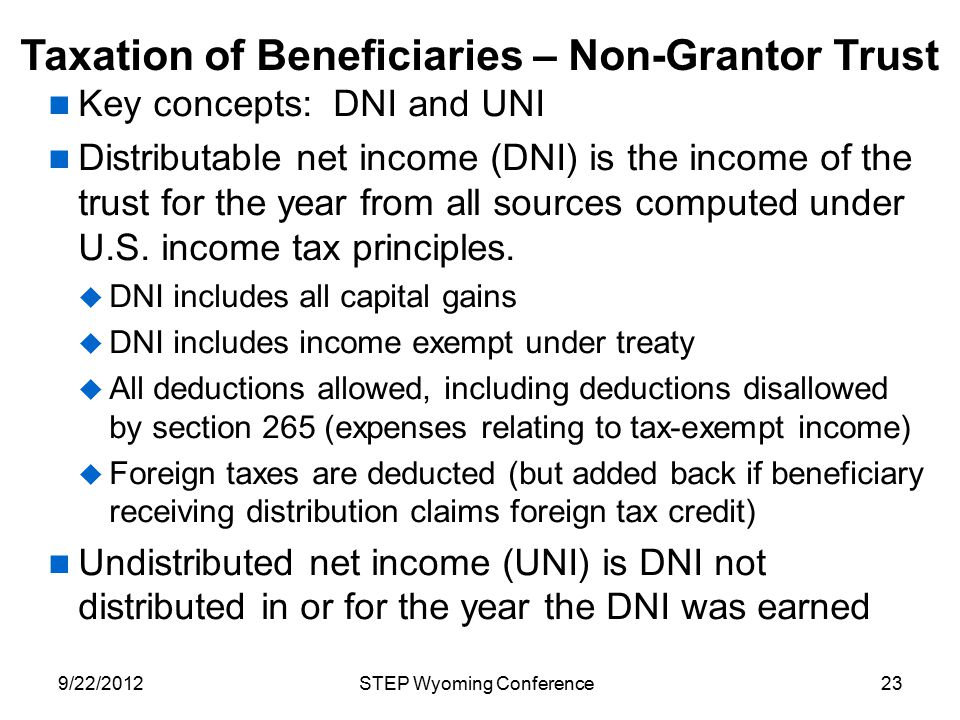 Taxation of Beneficiaries – Non-Grantor Trust Key concepts: DNI and UNI Distributable net income (DNI) is the income of the trust for the year from al