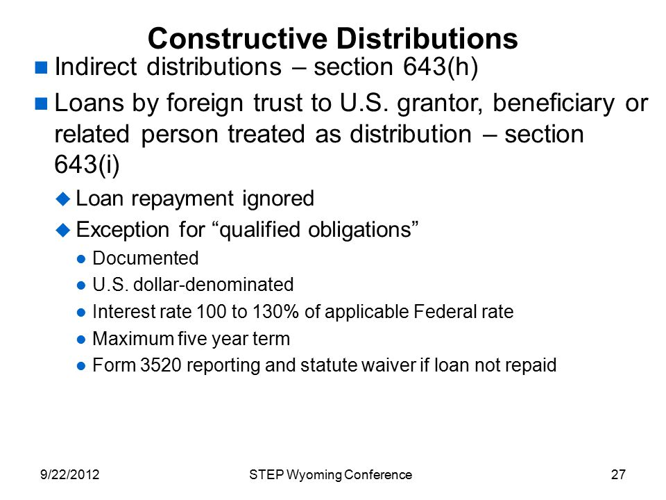 Constructive Distributions Indirect distributions – section 643(h) Loans by foreign trust to U.S. grantor, beneficiary or related person treated as di