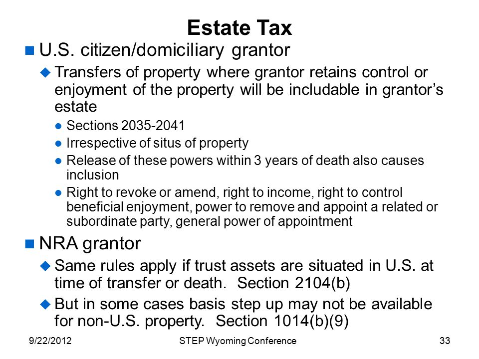 Estate Tax U.S. citizen/domiciliary grantor  Transfers of property where grantor retains control or enjoyment of the property will be includable in g