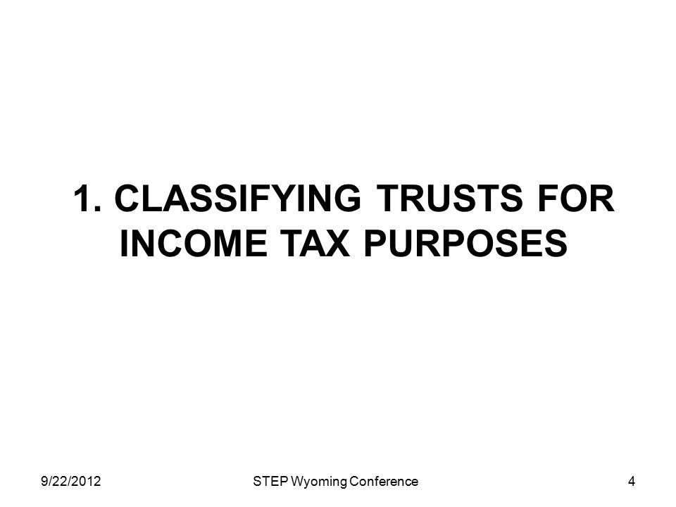 Basic Classifications Every trust has to be analyzed based on three interacting classifications: Domestic or foreign Grantor or nongrantor Simple or complex 9/22/2012STEP Wyoming Conference5