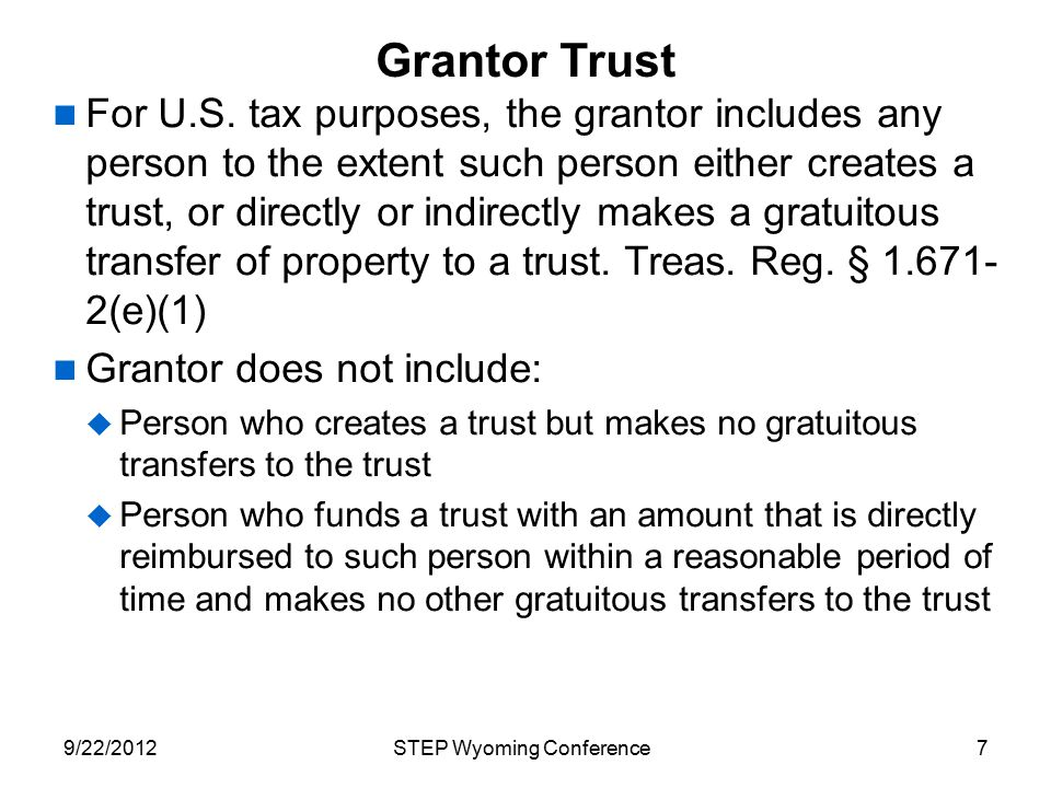 Classification and Taxation of Trusts If foreign grantor, grantor trust treatment only if trust revocable or grantor and beneficiary are husband and wife 18STEP Wyoming Conference9/22/2012