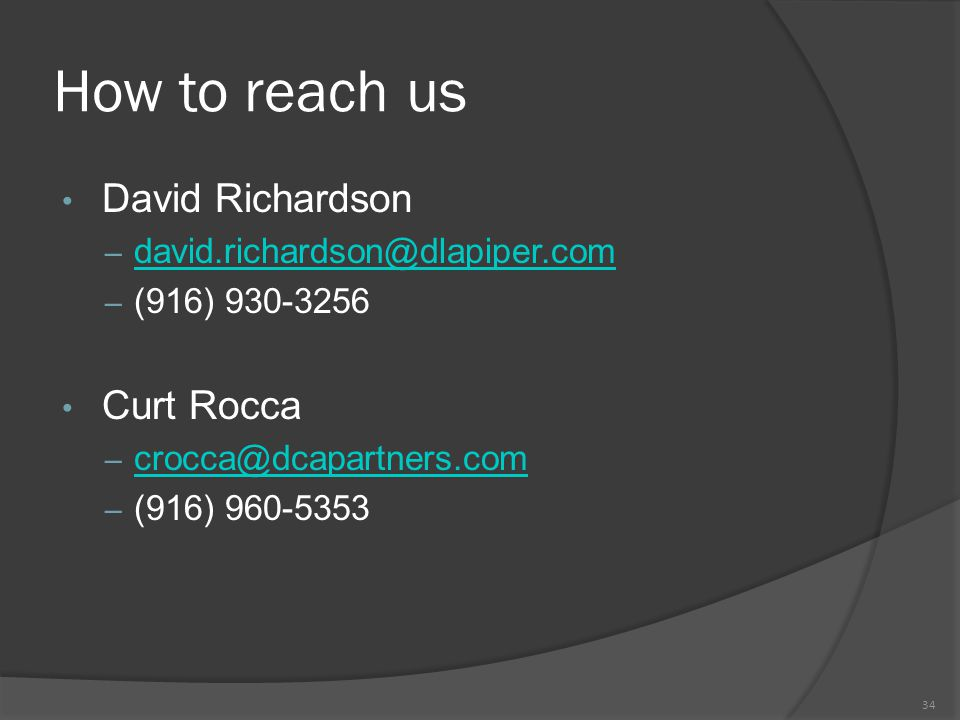 How to reach us David Richardson – david.richardson@dlapiper.com david.richardson@dlapiper.com – (916) 930-3256 Curt Rocca – crocca@dcapartners.com crocca@dcapartners.com – (916) 960-5353 34