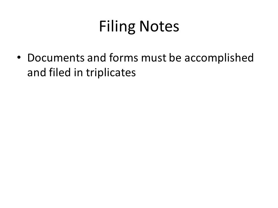 Filing Notes Documents and forms must be accomplished and filed in triplicates