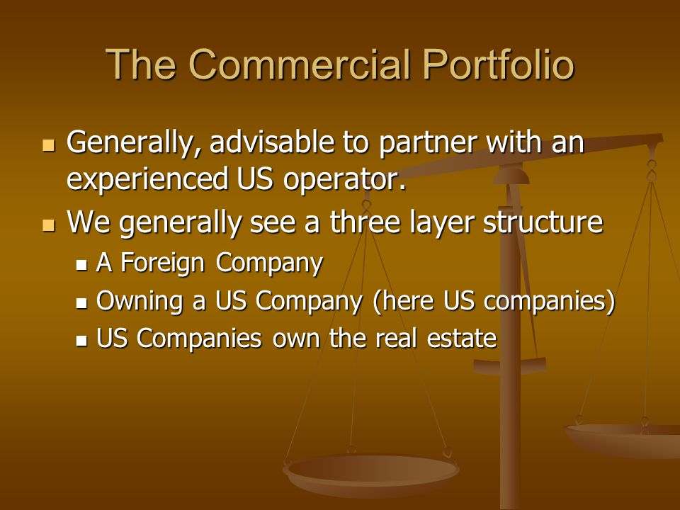 The Commercial Portfolio Generally, advisable to partner with an experienced US operator. Generally, advisable to partner with an experienced US opera