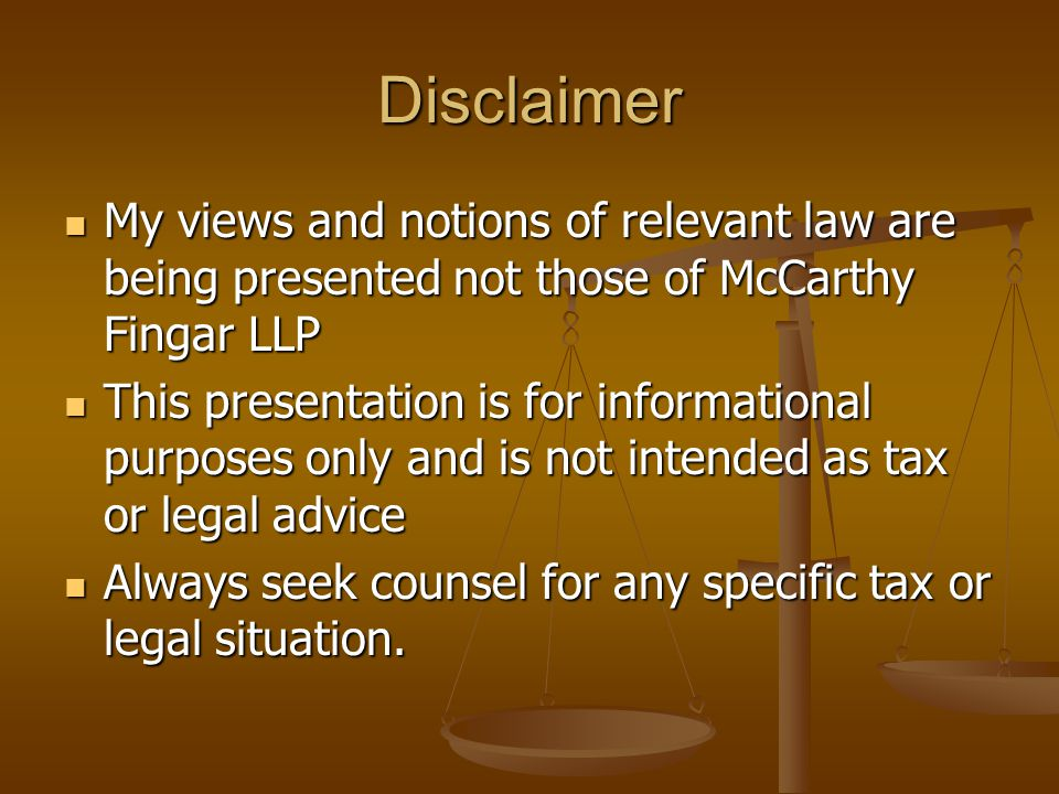 Disclaimer My views and notions of relevant law are being presented not those of McCarthy Fingar LLP My views and notions of relevant law are being pr