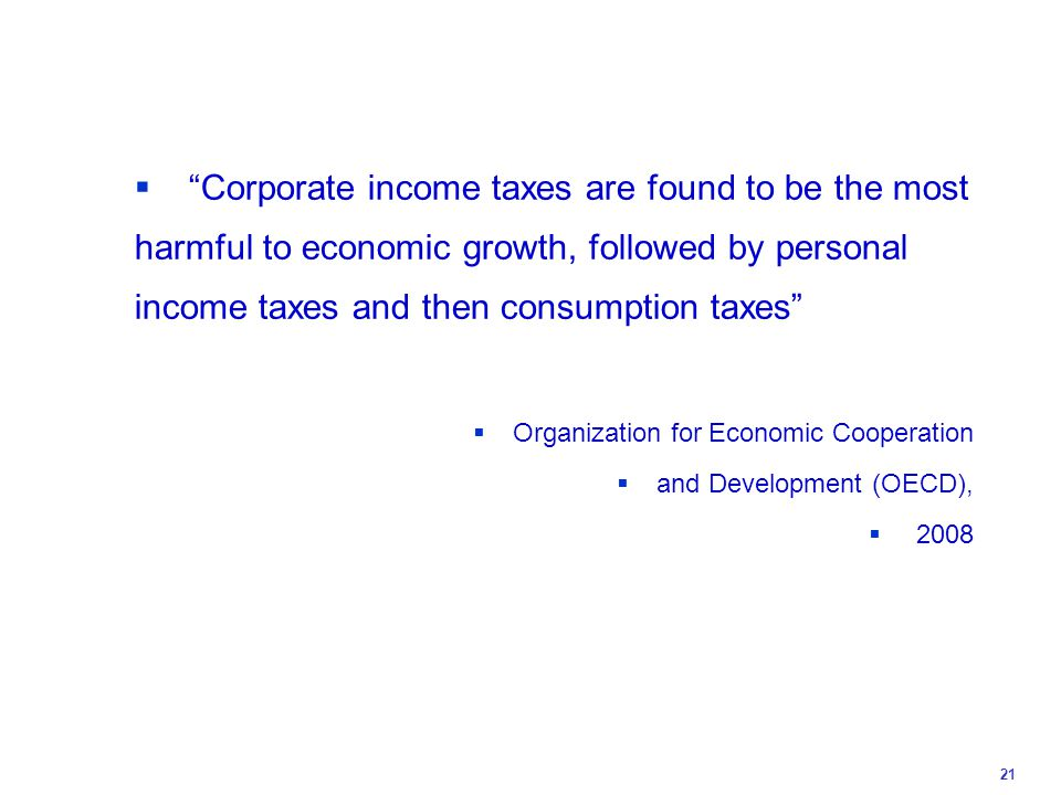  Corporate income taxes are found to be the most harmful to economic growth, followed by personal income taxes and then consumption taxes  Organization for Economic Cooperation  and Development (OECD),  2008 21