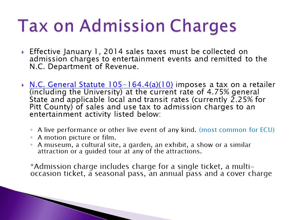  Effective January 1, 2014 sales taxes must be collected on admission charges to entertainment events and remitted to the N.C.