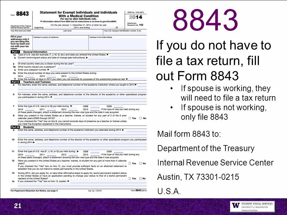 21 If you do not have to file a tax return, fill out Form 8843 If spouse is working, they will need to file a tax return If spouse is not working, onl