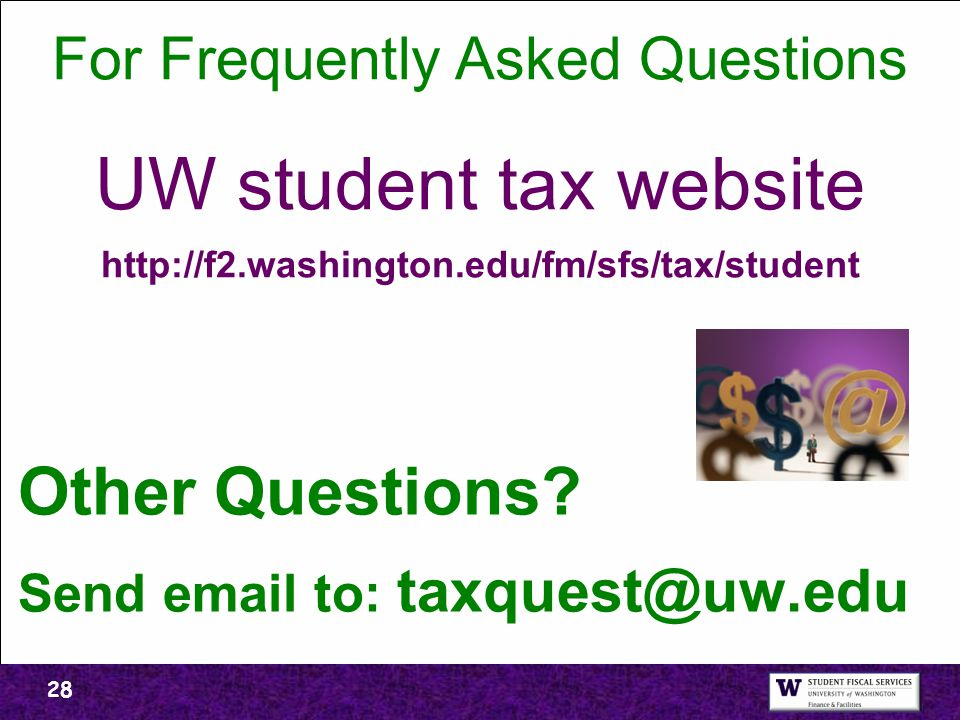For Frequently Asked Questions UW student tax website http://f2.washington.edu/fm/sfs/tax/student Other Questions.