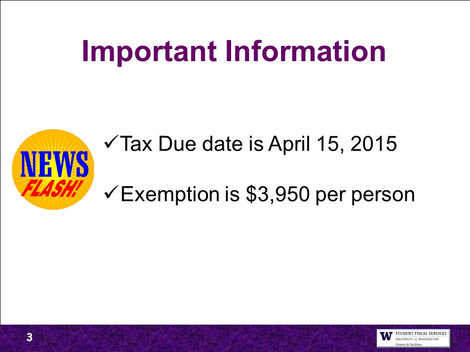 3 Important Information Tax Due date is April 15, 2015 Exemption is $3,950 per person