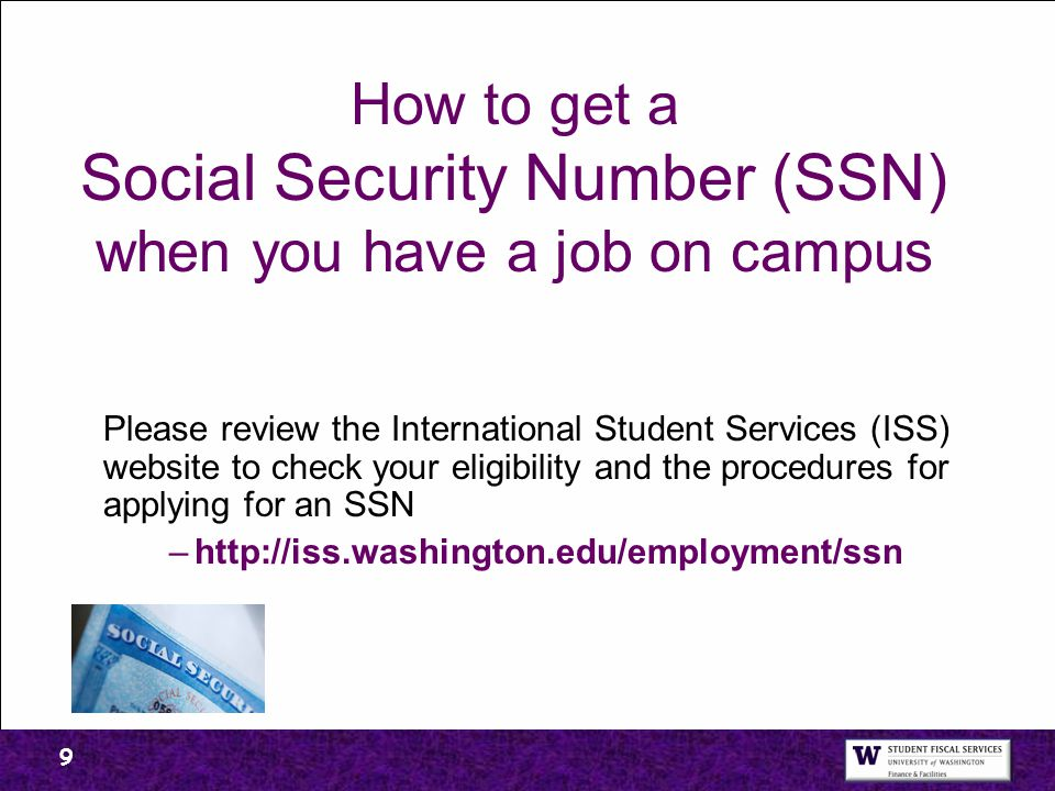 How to get a Social Security Number (SSN) when you have a job on campus Please review the International Student Services (ISS) website to check your e