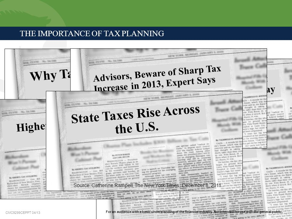 CMC9299CEPPT 04/13 THE IMPORTANCE OF TAX PLANNING Why Taxes Will Rise in the End New York Times, July 2011 Taxes, Rising Rates Will Hit Rich in the Wa