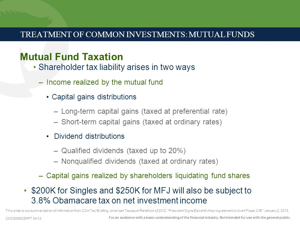 CMC9299CEPPT 04/13 TREATMENT OF COMMON INVESTMENTS: MUTUAL FUNDS Mutual Fund Taxation Shareholder tax liability arises in two ways – Income realized b
