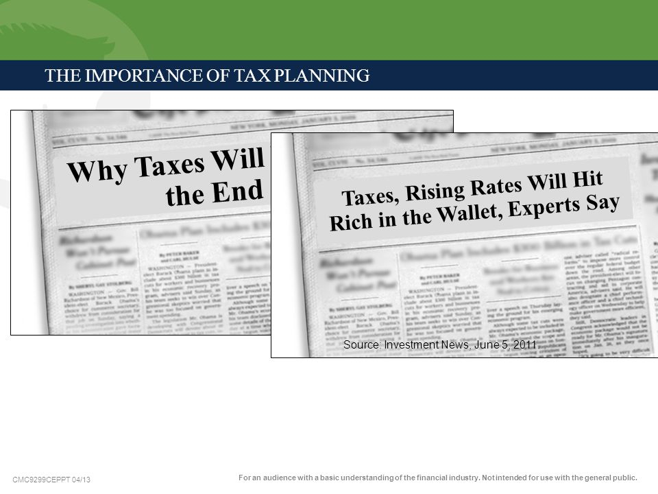 CMC9299CEPPT 04/13 THE IMPORTANCE OF TAX PLANNING Why Taxes Will Rise in the End Taxes, Rising Rates Will Hit Rich in the Wallet, Experts Say Source: