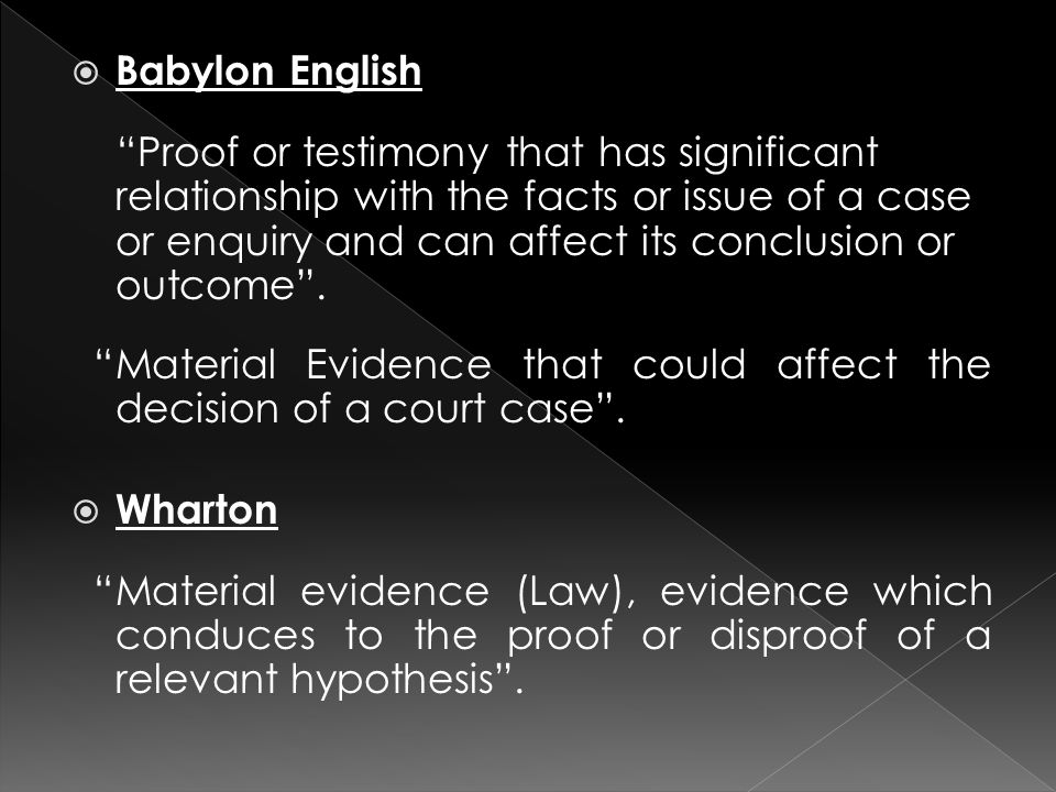  Babylon English Proof or testimony that has significant relationship with the facts or issue of a case or enquiry and can affect its conclusion or outcome .