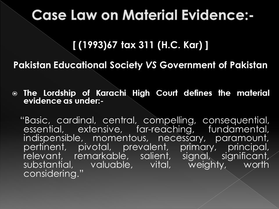 [ (1993)67 tax 311 (H.C. Kar) ] Pakistan Educational Society VS Government of Pakistan  The Lordship of Karachi High Court defines the material evide
