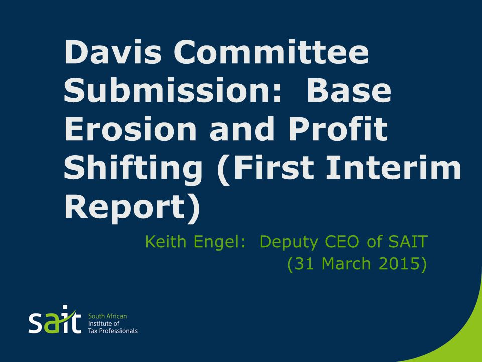 Davis Committee Submission: Base Erosion and Profit Shifting (First Interim Report) Keith Engel: Deputy CEO of SAIT (31 March 2015)