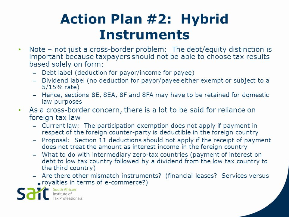 Action Plan #2: Hybrid Instruments Note – not just a cross-border problem: The debt/equity distinction is important because taxpayers should not be ab