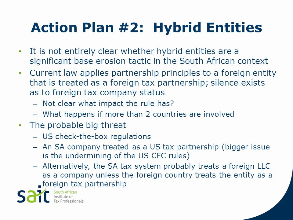 Action Plan #2: Hybrid Entities It is not entirely clear whether hybrid entities are a significant base erosion tactic in the South African context Cu