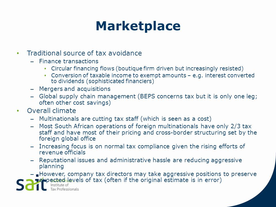 Marketplace Traditional source of tax avoidance – Finance transactions Circular financing flows (boutique firm driven but increasingly resisted) Conve