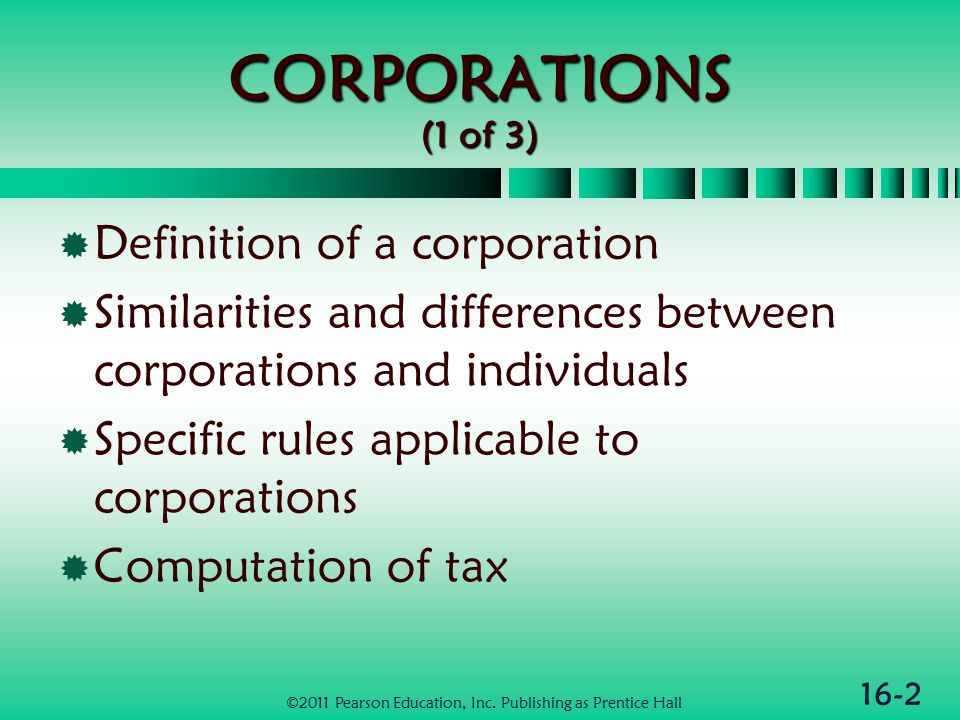16-23 Computation of Tax  Computation of regular tax  Computation of the corporate alternative minimum tax  Penalty taxes  Computation of tax for controlled groups  Consolidated returns ©2011 Pearson Education, Inc.