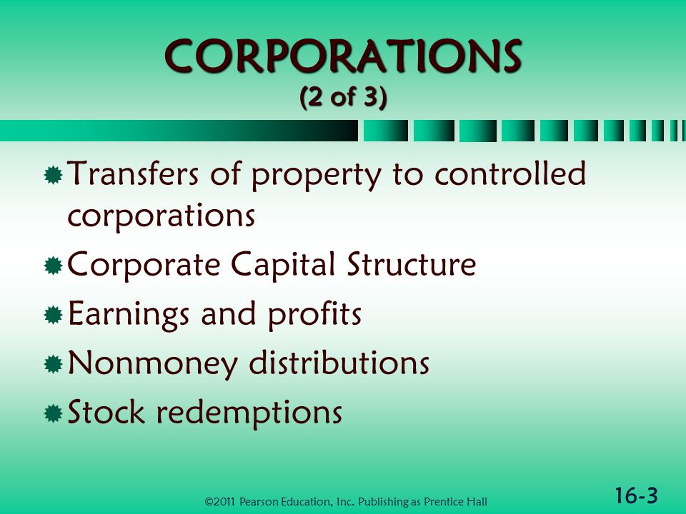 16-14 Capital Gains and Losses  Computation same as for individuals  See Chapter I13  Corporate capital loss limitations  Cannot deduct net LTCL or net STCL  Individuals can deduct net $3,000 CL  Carryback net capital loss back 3 years and forward 5 years  Only individuals carryforward indefinitely ©2011 Pearson Education, Inc.