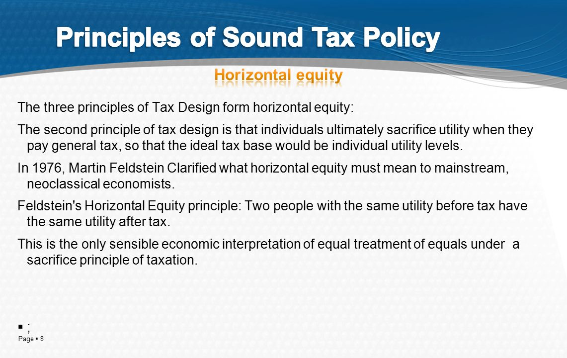 Page  8 The three principles of Tax Design form horizontal equity: The second principle of tax design is that individuals ultimately sacrifice utilit