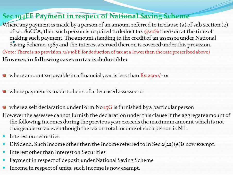 . Sec 194EE Payment in respect of National Saving Scheme Where any payment is made by a person of an amount referred to in clause (a) of sub section (