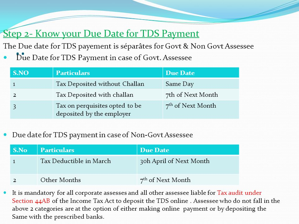 .. Step 2- Know your Due Date for TDS Payment The Due date for TDS payement is séparâtes for Govt & Non Govt Assessee Due Date for TDS Payment in case