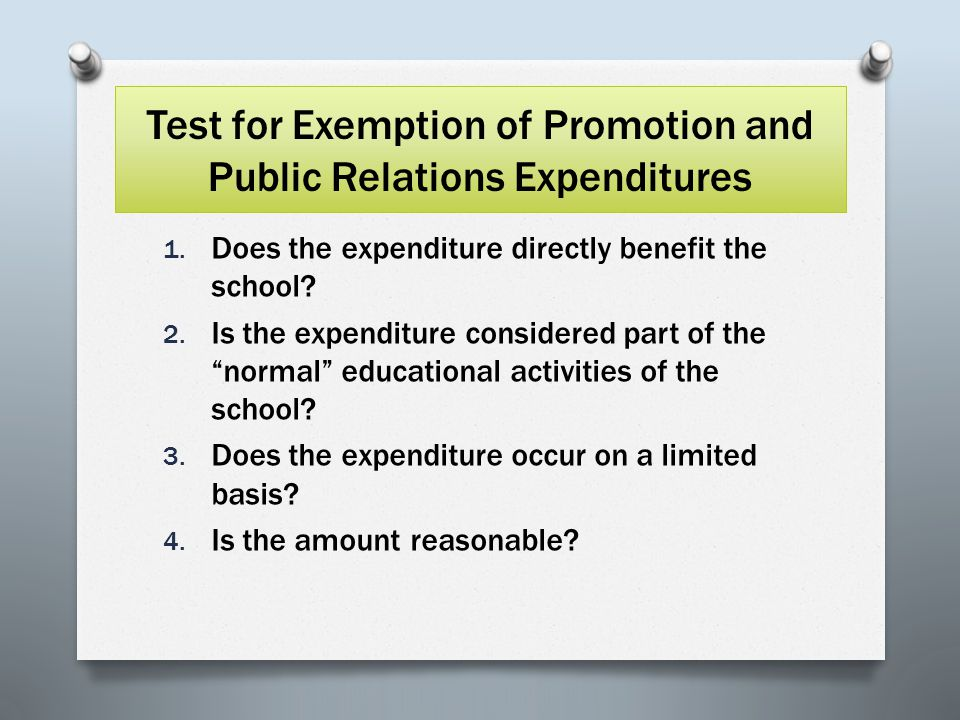 Examples of Promotion and Public Relations Expenditures Not Taxable * Taxable **  Food for student and official staff-related activities.