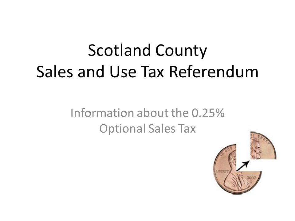 Scotland County Sales and Use Tax Referendum Information about the 0.25% Optional Sales Tax