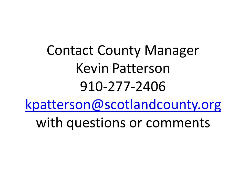 Contact County Manager Kevin Patterson 910-277-2406 kpatterson@scotlandcounty.org with questions or comments kpatterson@scotlandcounty.org
