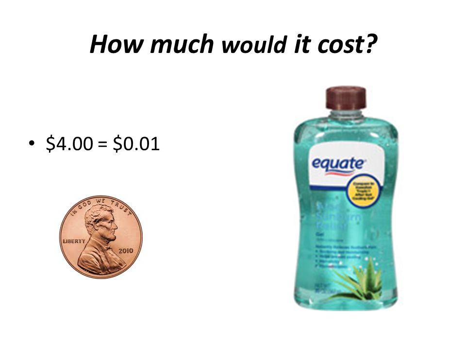 How much would it cost? $4.00 = $0.01